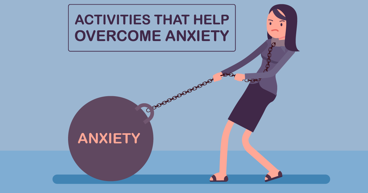 Activities that help overcome anxiety